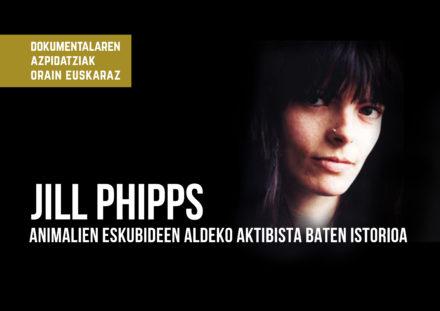 Jill Phipps – Animalien eskubideen aldeko aktibista baten istorioa (dokumentala)